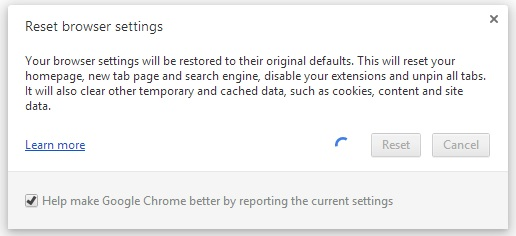 "Reset Google Chrome to default settings. In the top-right corner of the Chrome browser window, open the Chrome menu (three vertical dots). Select Settings. At the bottom, click Show advanced settings. Under the section ""Reset settings,"" click Reset settings. In the dialog that appears, click Reset."