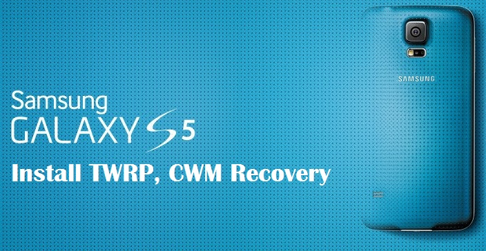 Install TWRP CWM Recovery For Samsung Galaxy S5