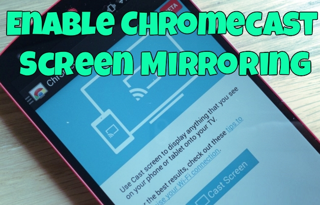 Enable Chromecast Screen Mirroring