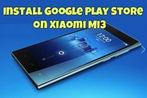 Install Google Play Store on Xiaomi Mi3