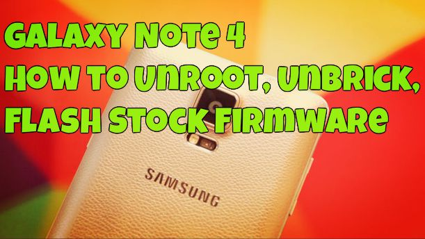 Galaxy Note 4 - How to Unroot, Unbrick, Flash Stock Firmware