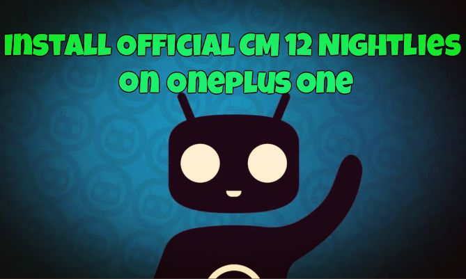 Install Official CM 12 Nightlies on Oneplus One