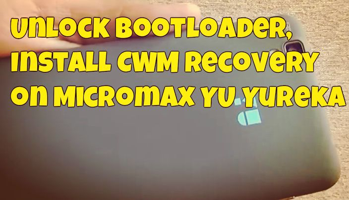 Unlock Bootloader, Install CWM Recovery on Micromax YU Yureka