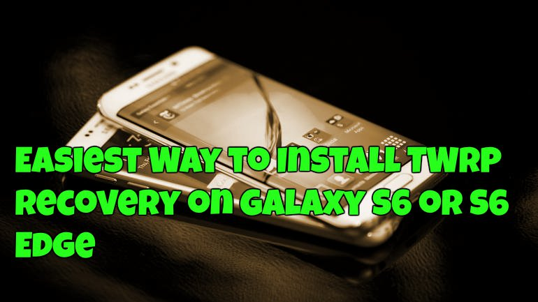 Easiest Way to Install TWRP Recovery on Galaxy S6 or S6 Edge