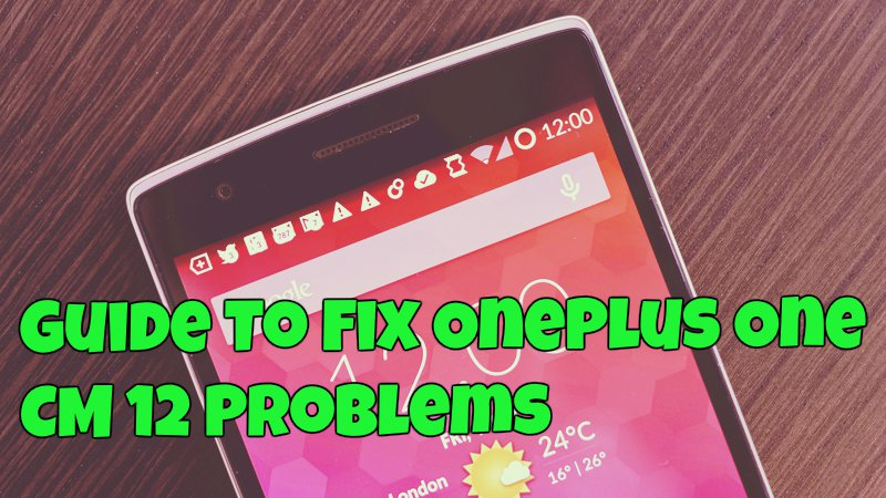 Guide To Fix OnePlus One CM 12 Problems