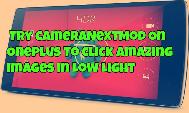 Try CameraNextMod On Oneplus To Click Amazing Images in Low Light