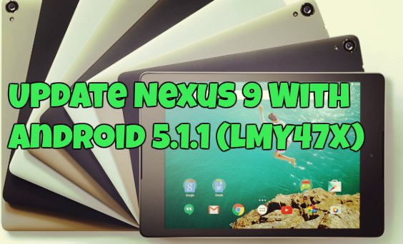 Update Nexus 9 With Android 5.1.1 (LMY47X)