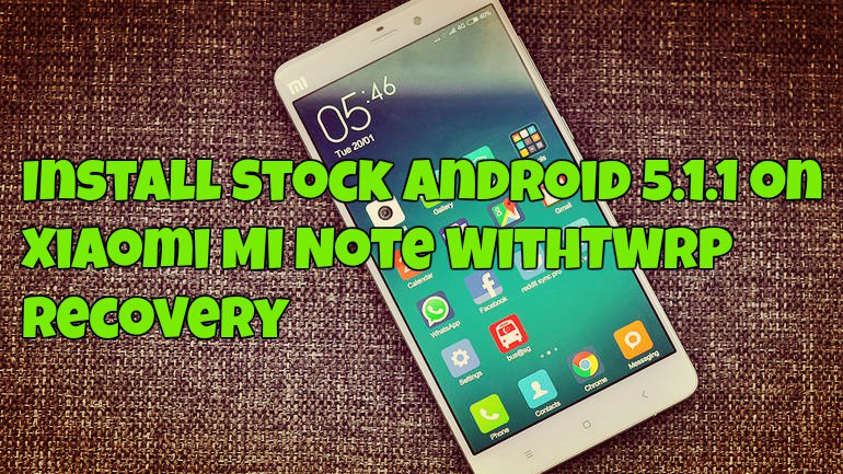 Install Stock Android 5.1.1 on Xiaomi Mi Note WithTWRP Recovery