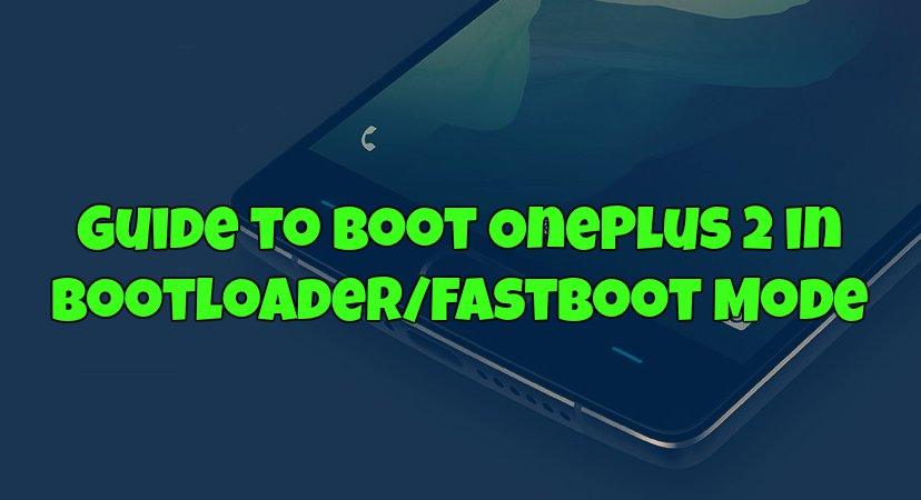 Guide to Boot OnePlus 2 in Bootloader Fastboot Mode