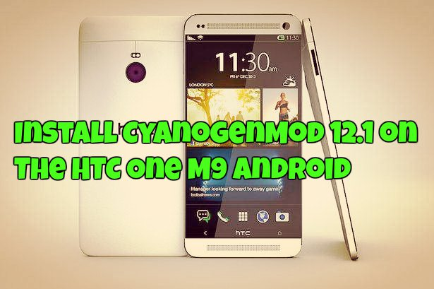 Install CyanogenMod 12.1 on The HTC One M9 Android