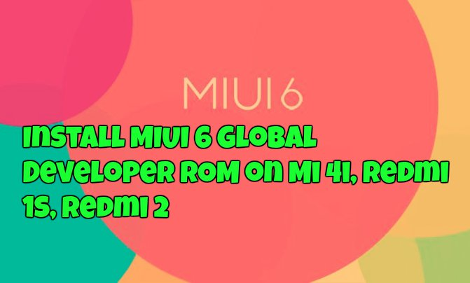 Install MIUI 6 Global Developer ROM on Mi 4i, Redmi 1S, Redmi 2