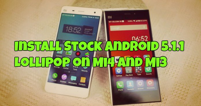 Install Stock Android 5.1.1 Lollipop on Mi4 and Mi3