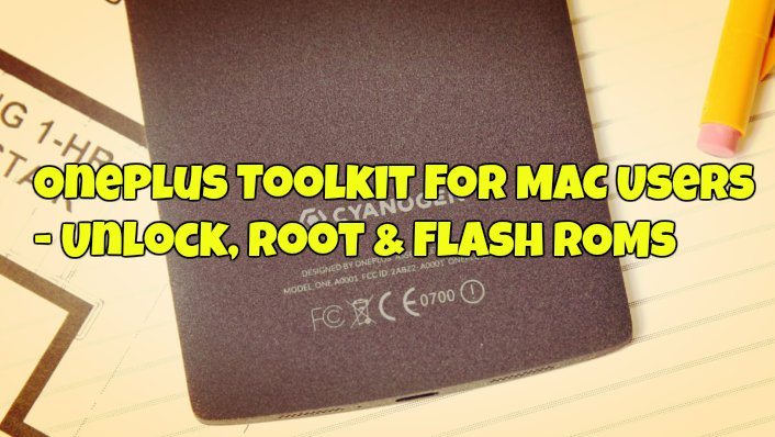 OnePlus Toolkit For MAC Users - Unlock, Root & Flash ROMs