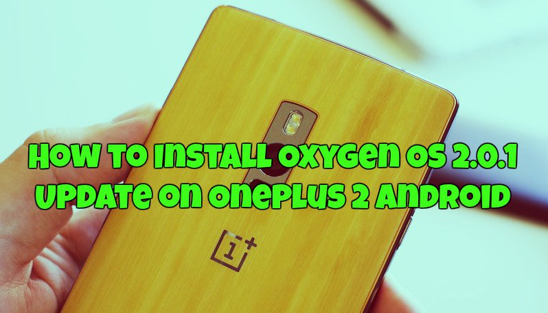 How to Install Oxygen OS 2.0.1 Update on OnePlus 2 Android