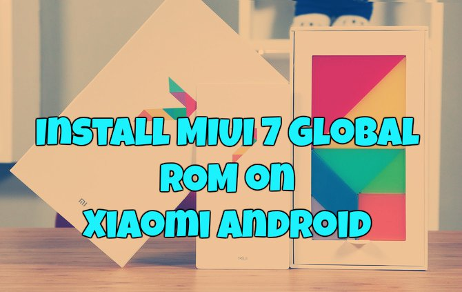 Install MIUI 7 Global ROM on Xiaomi Android