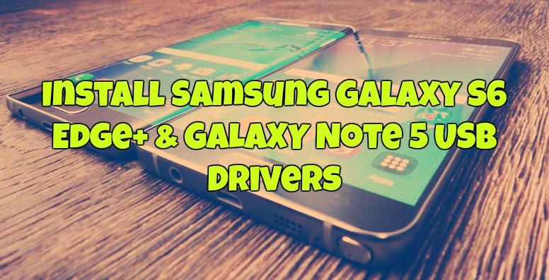Install Samsung Galaxy S6 Edge+ & Note 5 USB Drivers