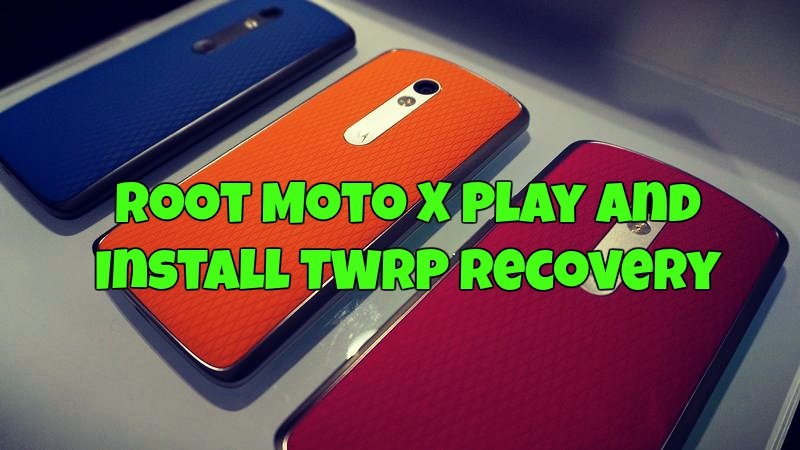 Root Moto X Play and Install TWRP Recovery