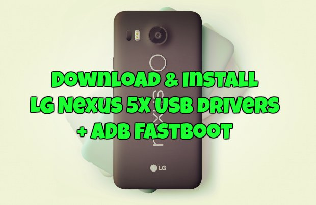 Download & Install LG Nexus 5X USB drivers + ADB Fastboot