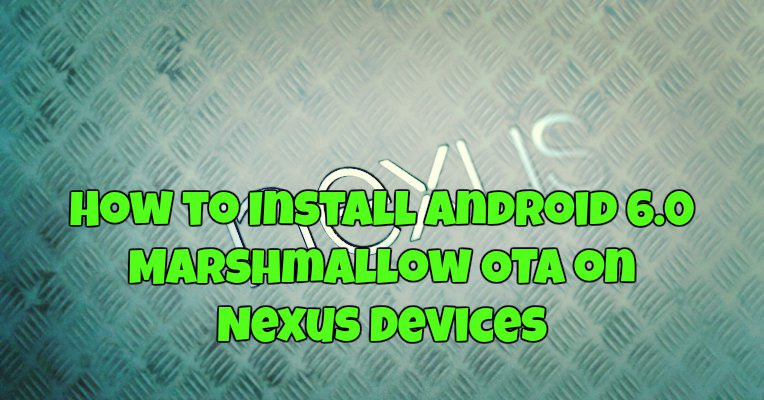 How to Install Android 6.0 Marshmallow OTA on Nexus Devices