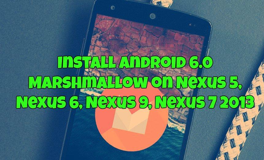 Install Android 6.0 Marshmallow on Nexus 5, Nexus 6, Nexus 9, Nexus 7 2013