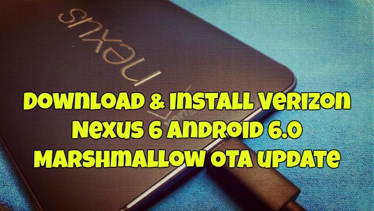 Download & Install Verizon Nexus 6 Android 6.0 Marshmallow OTA update