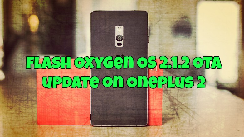 Flash Oxygen OS 2.1.2 OTA update on Oneplus 2