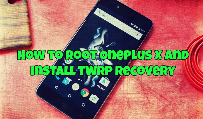 How to Root OnePlus X and Install TWRP Recovery