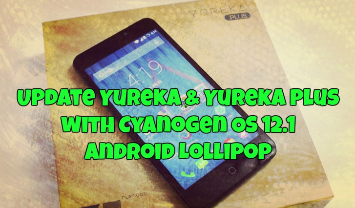 Update Yureka & Yureka Plus with Cyanogen OS 12.1 Android Lollipop