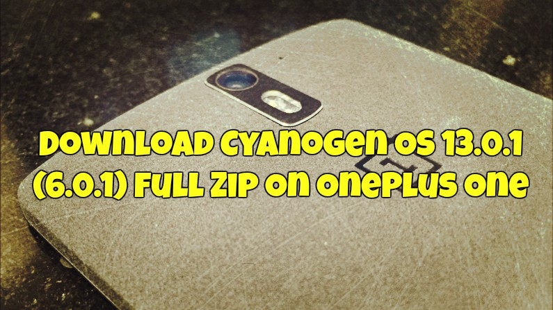 Download Cyanogen OS 13.0.1 (6.0.1) Full Zip On OnePlus One
