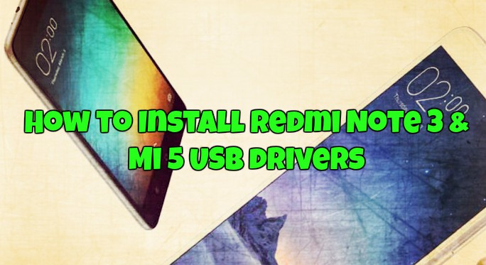 How to Install Redmi Note 3 & Mi 5 USB drivers