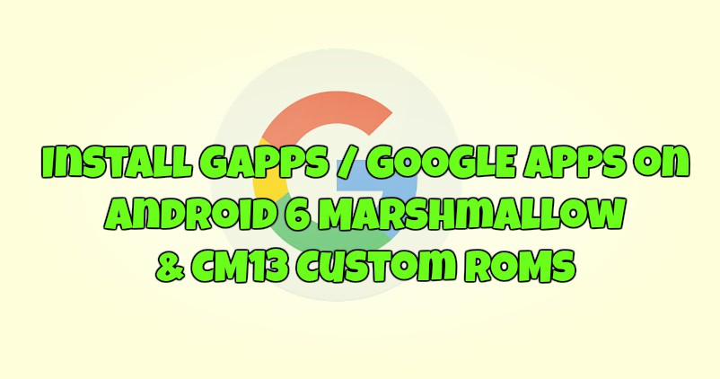 Install Gapps on Android 6 Marshmallow & CM13 Custom ROMs
