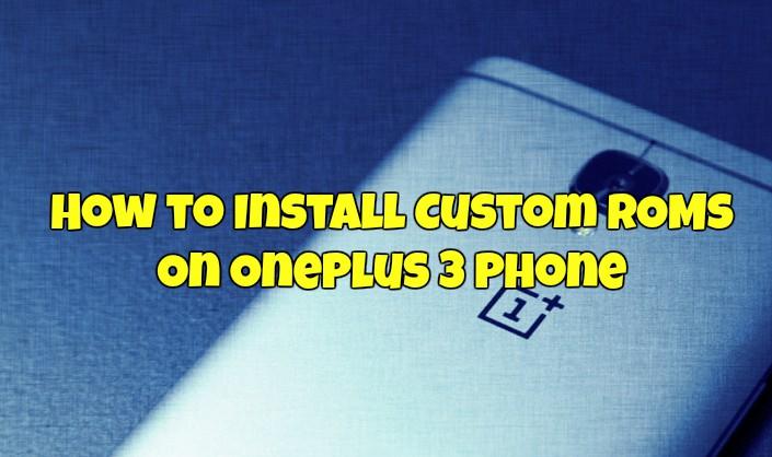 Install Custom ROMs On OnePlus 3