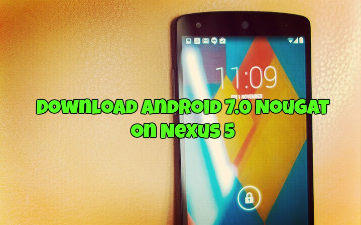 Download Android 7.0 Nougat on Nexus 5