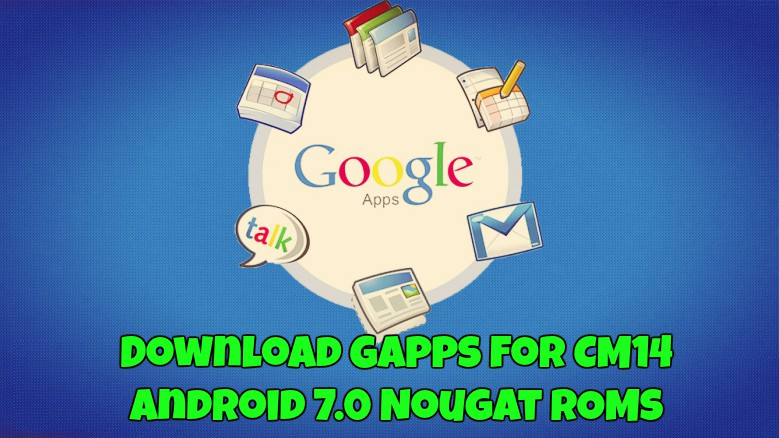 Download Gapps for CM14 Android 7.0 Nougat ROMs