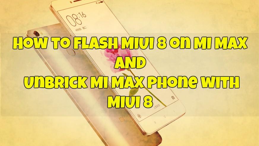 Flash MIUI 8 / Unbrick Mi Max Phone
