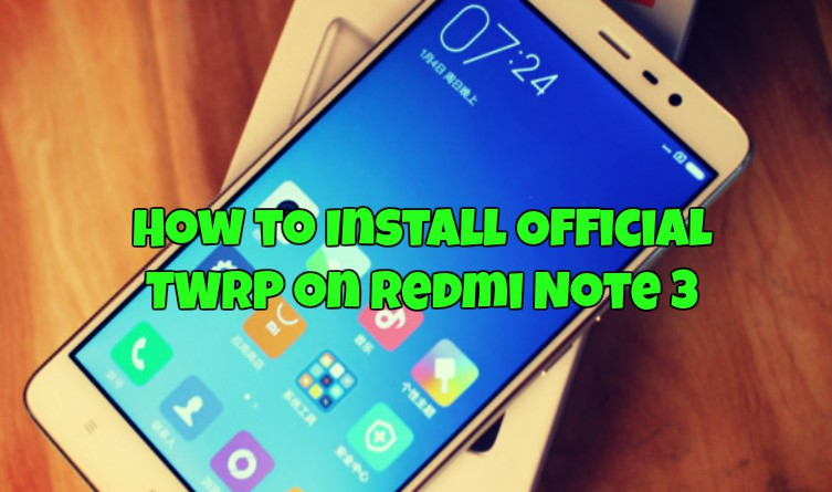 How to Install Official TWRP on Redmi Note 3