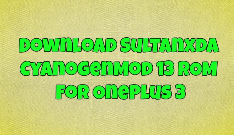Sultanxda CyanogenMod 13 ROM For OnePlus 3