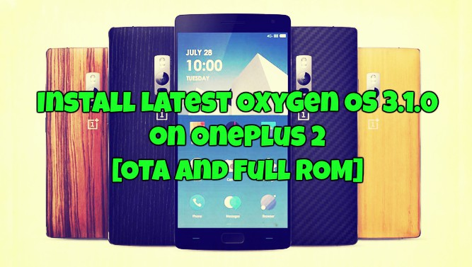 Install Latest Oxygen OS 3.1.0 on OnePlus 2 [OTA And Full ROM]