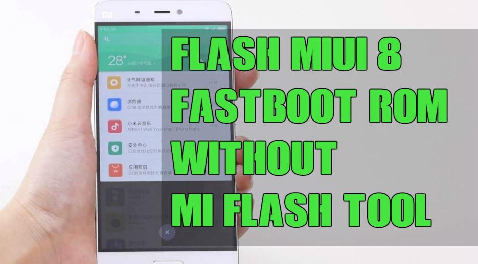 Flash MIUI 8 Fastboot ROM Without Mi FlashTool