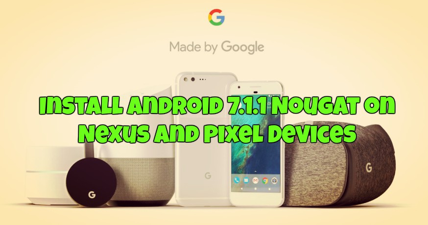 install-android-7-1-1-nougat-on-nexus-and-pixel-devices