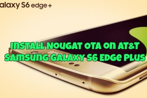 Install Nougat OTA on AT&T Samsung Galaxy S6 Edge Plus