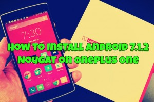 How to Install Android 7.1.2 Nougat on OnePlus One