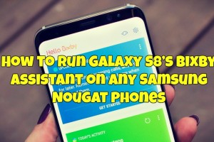 How to Run Galaxy S8's Bixby Assistant on Any Samsung Nougat Phones