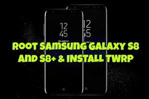 Root Samsung Galaxy S8 and S8+