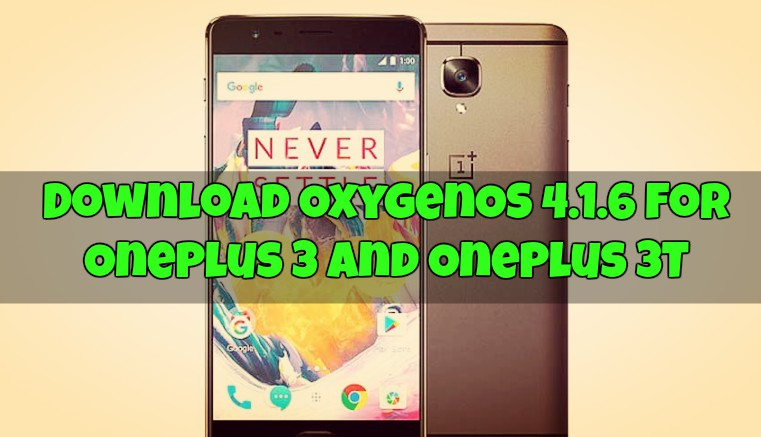 Download OxygenOS 4.1.6 for OnePlus 3 and OnePlus 3T