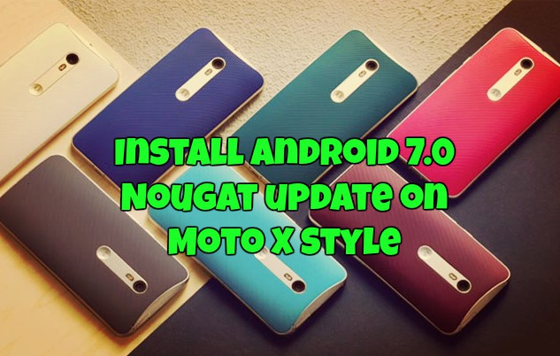 Install Android 7.0 Nougat update on Moto X Style