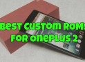 List of Best Custom ROMs for OnePlus 2 Phone