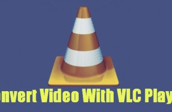 Use VLC Video Player to Convert Videos to Other Formats