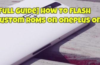 [Full Guide] How to Flash Custom ROMs on OnePlus One