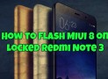 How to Flash MIUI 8 on Locked Redmi Note 3